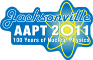 AAPT Winter Meeting 2011 in Jacksonville, FL - Celebrating 100 Years of Nuclear Physics